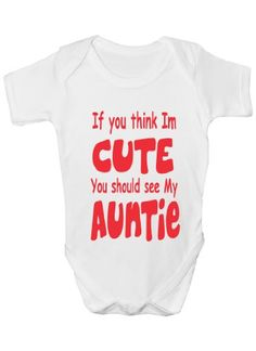 Think I'm Cute See My Auntie~Funny Babygrow~Babies Gift Boy/Girl Vest Babies 3-6 white