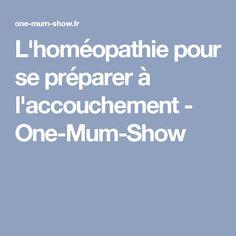 L'homéopathie pour se préparer à l'accouchement - One-Mum-Show Pregnancy, Pin, Couture, Fitness, Baby Calendar, Breast Feeding, Stuff Stuff, Bebe, Pregnancy Planning Resources