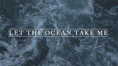 LET THE OCEAN TAKE ME