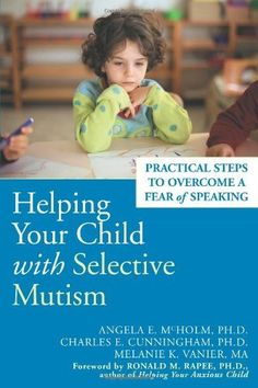 Helping Your Child with Selective Mutism: Practical Steps to Overcome a Fear of Speaking.