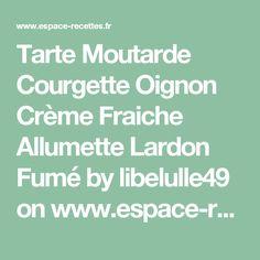 Tarte Moutarde Courgette Oignon Crème Fraiche Allumette Lardon Fumé by libelulle49 on www.espace-recettes.fr