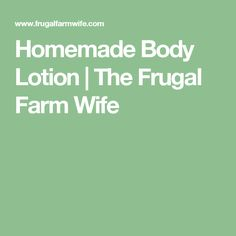Homemade Body Lotion | The Frugal Farm Wife