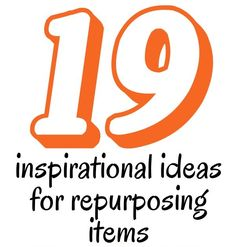 19 inspiring ideas for repurposing items.