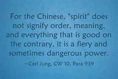 For the Chinese, spirit does not signify order, meaning, and everything that is good on the contrary, it is a fiery and sometimes dangerous power.