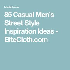 85 Casual Men's Street Style Inspiration Ideas - BiteCloth.com