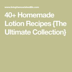 40+ Homemade Lotion Recipes {The Ultimate Collection}