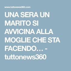 UNA SERA UN MARITO SI AVVICINA ALLA MOGLIE CHE STA FACENDO… - tuttonews360