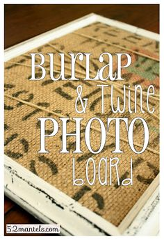 52 Mantels: Burlap and Twine Photo Board