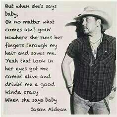 Jason Aldean - When She Says Baby.one of my absolute favorite songs! Country Music Quotes, Country Music Lyrics, Country Songs, Country Life, Kickin Country, Country Guys, Country Living, Thats The Way, That Way