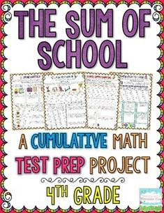 The Sum of School: A Cumulative Math Test Prep Project 4th Grade.  Engage your students during *TEST PREP* with this 10-page math project, comprehensively covering all of the essential 4th grade Common Core Standards. $