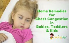 Is your baby suffering from chest congestion? Here are tested and tried Home Remedies for curing chest congestion in babies, toddlers and kids. Know More!
