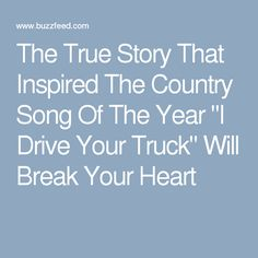 """The True Story That Inspired The Country Song Of The Year """"I Drive Your Truck"""" Will Break Your Heart"""
