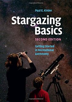 Stargazing Basics: Getting Started in Recreational Astronomy by Paul E. Kinzer