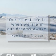 Our truest life is when we are in our dreams awake. Classic Quotes, Henry David Thoreau, Word Pictures, When Us, Quotations, Wisdom, Dreams, Sayings, Words