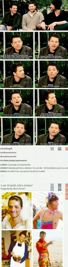 Funny on Misha joining Supernatural(: But I beg to differ on the fact that the women aren't welcome. A lot of the fandom really liked Meg towards the end. Also I liked Ruby (great antagonist). And Jo, I loved Jo. My point being that I really liked a lot of the female characters therefore no some of this fandom is not sexist. Just wanted to make that clear. :)