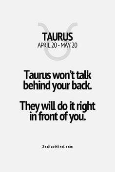 Taurus will not talk behind your back
