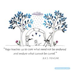 Yoga teaches us to cure what need not be endured & endure what can not be cured