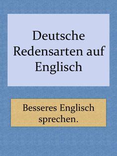 Bildliche Redensarten auf Englisch - deutsche Sprichwörter im Englischen (Idioms) - Kostenlos Englisch lernen online, Englisch auffrischen und verbessern, Englisch Lehrbücher, Englisch Lernhilfe, Englisch Blog und Lerntipps