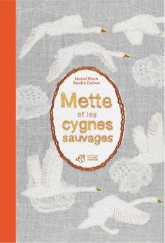 Mette et les cygnes sauvages : sandra dufour
