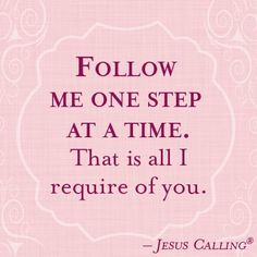 Follow me one step at a time.