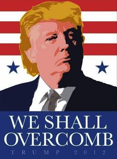 we can overcomb trump | Overcome by the comb over