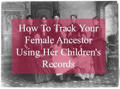 "Tracking down our female ancestors requires thinking ""outside the box"".  Always focusing on her may not yield our desired results.  By taking our focus off of our female ancestor, we can be sure of exhausting all possibilities of finding her in the records."
