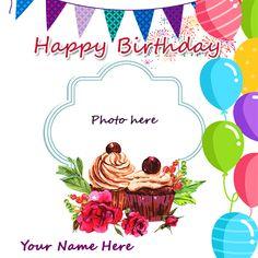 Birthday cupcake with name and photos edit Birthday Card With Photo, Happy Birthday Cake Photo, Birthday Photo Frame, Happy Birthday Frame, Happy Birthday Cupcakes, Birthday Cake Pictures, Birthday Cake With Candles, Birthday Frames, Birthday Cake Write Name