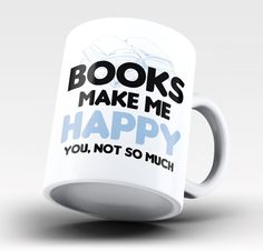 Books make me happy. You, not so much The perfect mug for any book lover. Order yours today! Take advantage of our Low Flat Rate Shipping - order 2 or more and save. - Printed and Shipped from the USA
