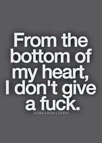from the bottom of my heart. I don't give a fuck