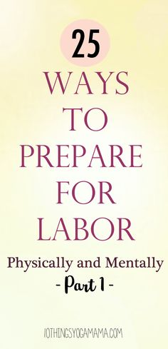 25 Ways To Prepare For Labor (Physically and Mentally) - Part 1