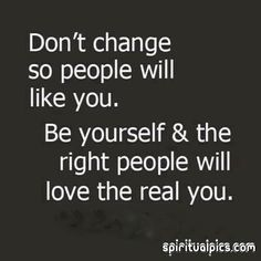 Don't Change so that People will Like you.
