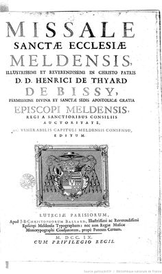 Missale sanctae ecclesiae Meldensis ... Henrici de Thyard de Bissy... episcopi Meldensis, auctoritate, ac venerabilis capituli meldensis consensu, editum | Gallica