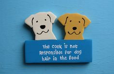 the cook is not responsible for dog hair in the food