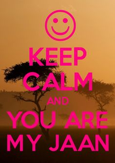 KEEP CALM AND YOU ARE MY JAAN