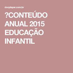 ⭐CONTEÚDO ANUAL 2015 EDUCAÇÃO INFANTIL