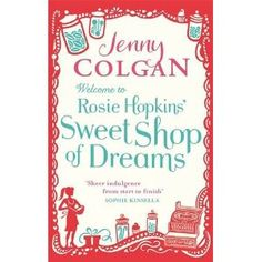 """Read """"Welcome To Rosie Hopkins' Sweetshop Of Dreams"""" by Jenny Colgan available from Rakuten Kobo. Welcome to Rosie Hopkins' Sweetshop of Dreams is the first novel in Jenny Colgan's Rosie Hopkins trilogy. I Love Books, Good Books, Books To Read, My Books, Kindle, Dream Book, Book Authors, Book Lists, Book Worms"""