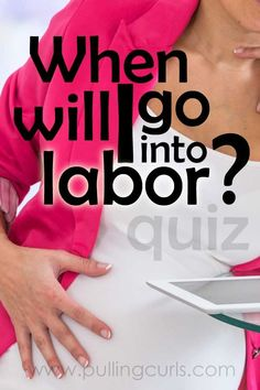 When will I go into labor quiz | labor and delivery | pregnancy | dilated | mucous plug