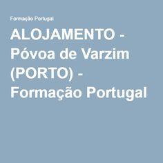 ALOJAMENTO - Póvoa de Varzim (PORTO) - Formação Portugal
