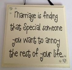 Marriage is finding that Special someone you want to annoy the rest of your life - Handmade wooden plaque ideal wedding gift Sign Quotes, Cute Quotes, Funny Quotes, Qoutes, Diy Signs, Funny Signs, Funny Wedding Signs, Wooden Plaques, Wooden Signs