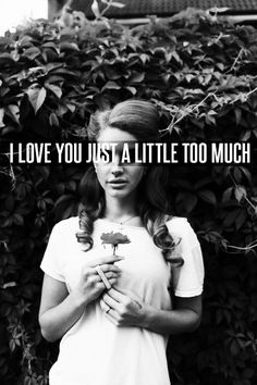 'Cause I love you,  Just a little too much...LANA DEL REY - SERIAL KILLER LYRICS