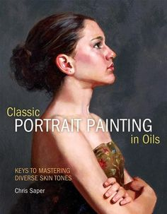 Classic Portrait Painting in Oils: How to Paint a Portrait | NorthLightShop.com $15.00 through January 29, 2013