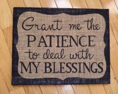grant me the patience to deal with my blessings - Google Search