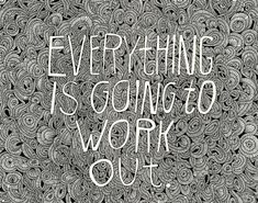 Everything Is Going to Work Out Print