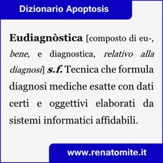 Renato Mite - Eudiagnostica [composto di eu-, bene, e diagnostica, relativo alla diagnosi] Tecnica che formula diagnosi mediche esatte con dati certi e oggettivi elaborati da sistemi informatici affidabili. - http://www.renatomite.it/it/opere/wplg/it-IT/apoptosis