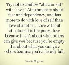 """I """"love""""...And sadly just this year I witnessed first hand by another what """"attachment"""" meant...Lesson learned and not repeated again. -kc"""