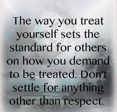 very true.....respect and treat yourself the best.