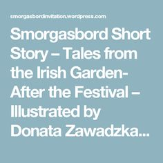 Smorgasbord Short Story – Tales from the Irish Garden- After the Festival – Illustrated by Donata Zawadzka | Smorgasbord – Variety is the spice of life
