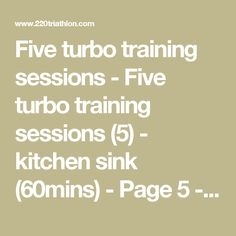 Five turbo training sessions - Five turbo training sessions (5) - kitchen sink (60mins) - Page 5 - Bike - 220Triathlon