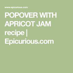 POPOVER WITH APRICOT JAM recipe | Epicurious.com