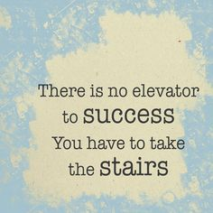 """""""There is no elevator to success. You have to take the stairs."""" #Quotes"""